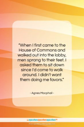 """Agnes Macphail quote: """"When I first came to the House…""""- at QuotesQuotesQuotes.com"""