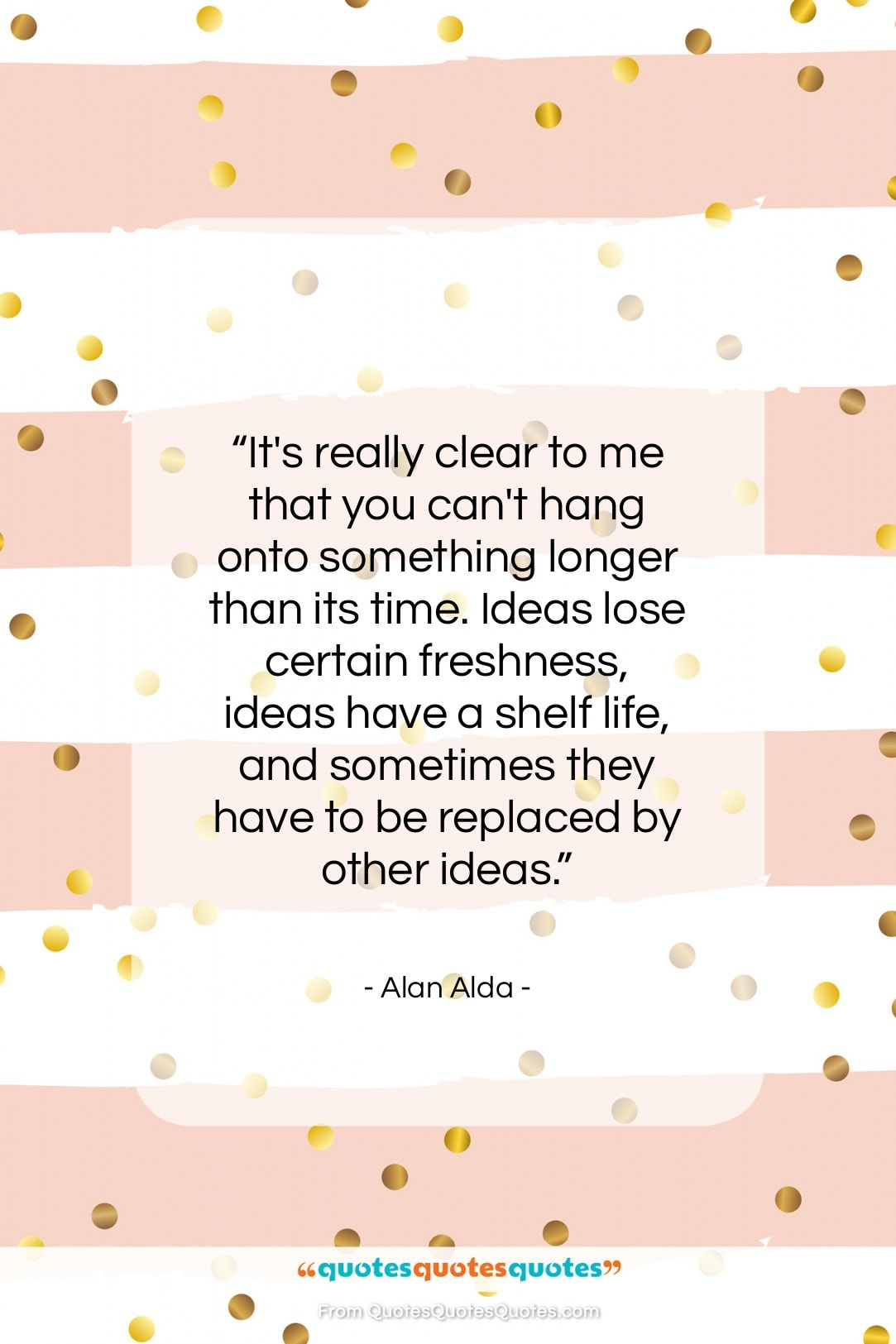 """Alan Alda quote: """"It's really clear to me that you…""""- at QuotesQuotesQuotes.com"""