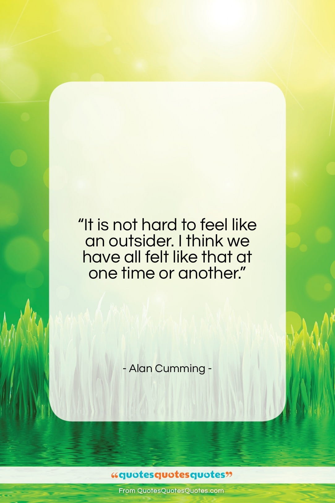 """Alan Cumming quote: """"It is not hard to feel like…""""- at QuotesQuotesQuotes.com"""