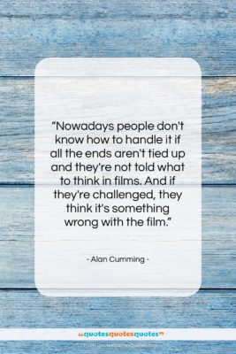 "Alan Cumming quote: ""Nowadays people don't know how to handle…""- at QuotesQuotesQuotes.com"