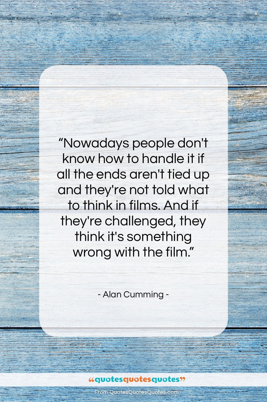 """Alan Cumming quote: """"Nowadays people don't know how to handle…""""- at QuotesQuotesQuotes.com"""