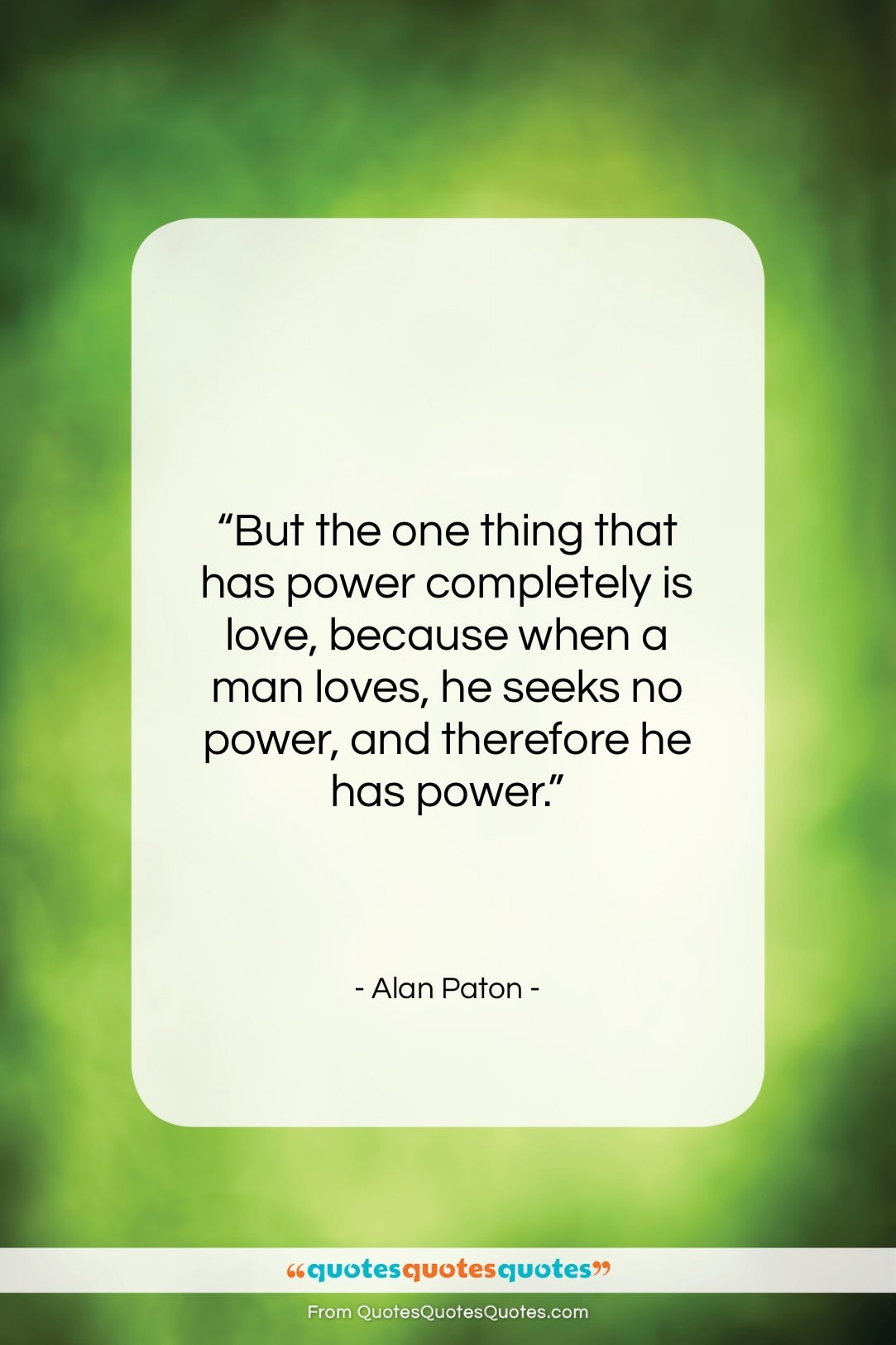 """Alan Paton quote: """"But the one thing that has power…""""- at QuotesQuotesQuotes.com"""