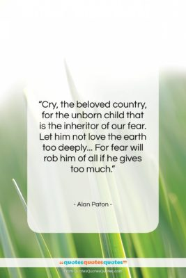 """Alan Paton quote: """"Cry, the beloved country, for the unborn…""""- at QuotesQuotesQuotes.com"""