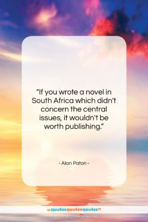 """Alan Paton quote: """"If you wrote a novel in South…""""- at QuotesQuotesQuotes.com"""