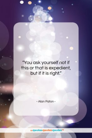 """Alan Paton quote: """"You ask yourself not if this or…""""- at QuotesQuotesQuotes.com"""