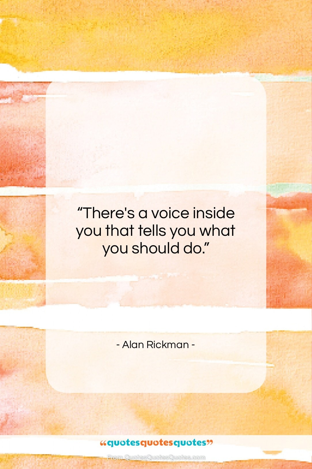"""Alan Rickman quote: """"There's a voice inside you that tells…""""- at QuotesQuotesQuotes.com"""