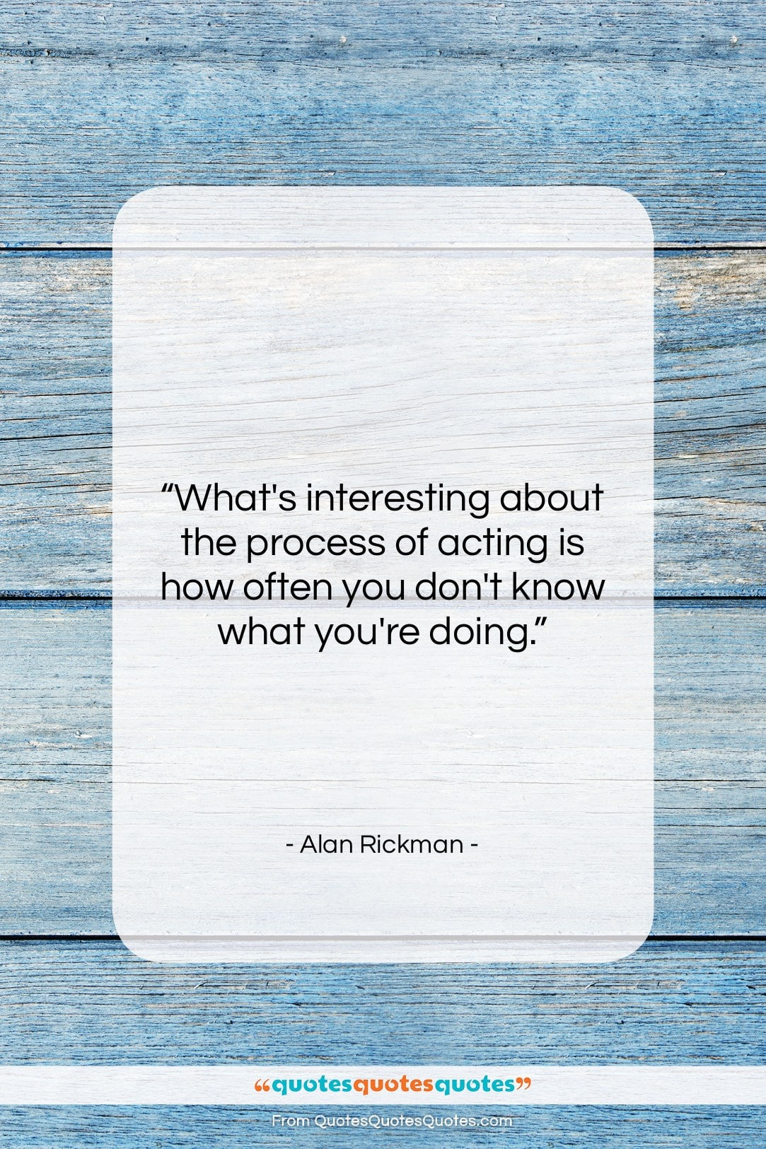 """Alan Rickman quote: """"What's interesting about the process of acting…""""- at QuotesQuotesQuotes.com"""