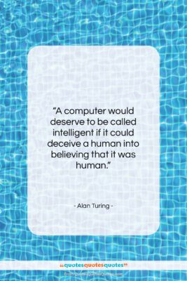 """Alan Turing quote: """"A computer would deserve to be called…""""- at QuotesQuotesQuotes.com"""