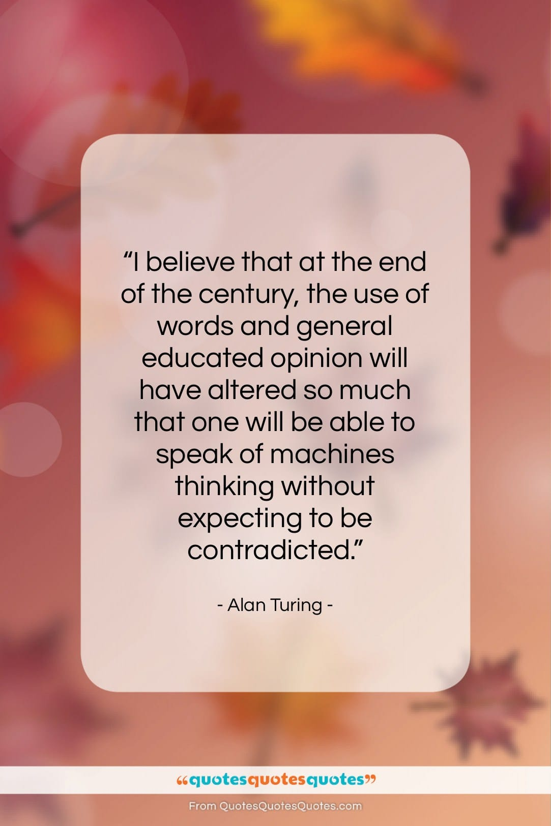 """Alan Turing quote: """"I believe that at the end of…""""- at QuotesQuotesQuotes.com"""