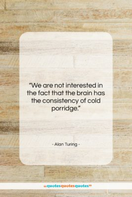 """Alan Turing quote: """"We are not interested in the fact…""""- at QuotesQuotesQuotes.com"""