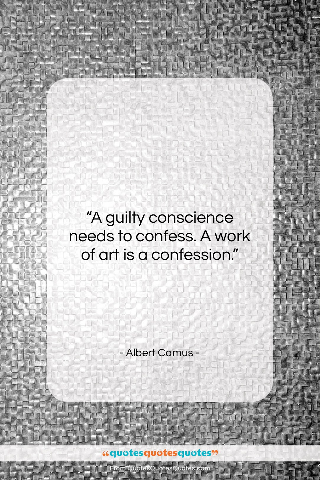 "Albert Camus quote: ""A guilty conscience needs to confess. A…""- at QuotesQuotesQuotes.com"