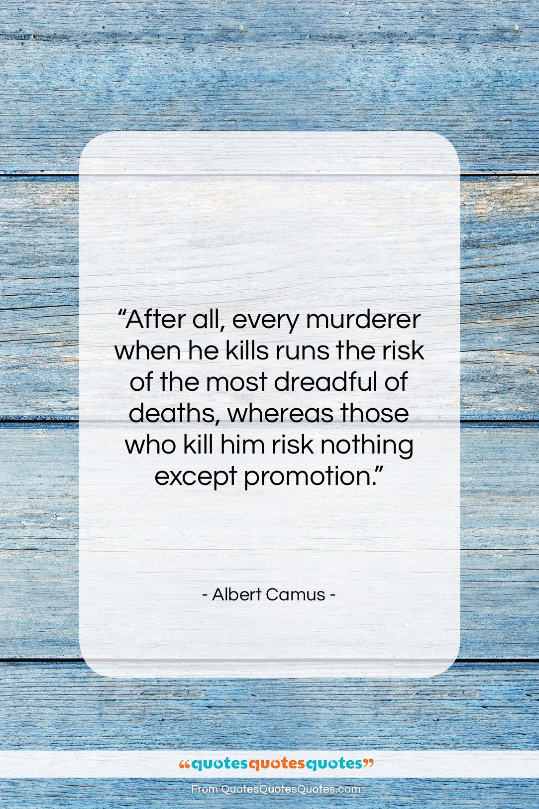 """Albert Camus quote: """"After all, every murderer when he kills…""""- at QuotesQuotesQuotes.com"""