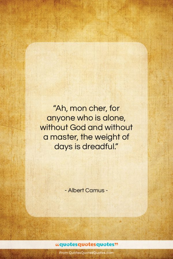 """Albert Camus quote: """"Ah, mon cher, for anyone who is…""""- at QuotesQuotesQuotes.com"""
