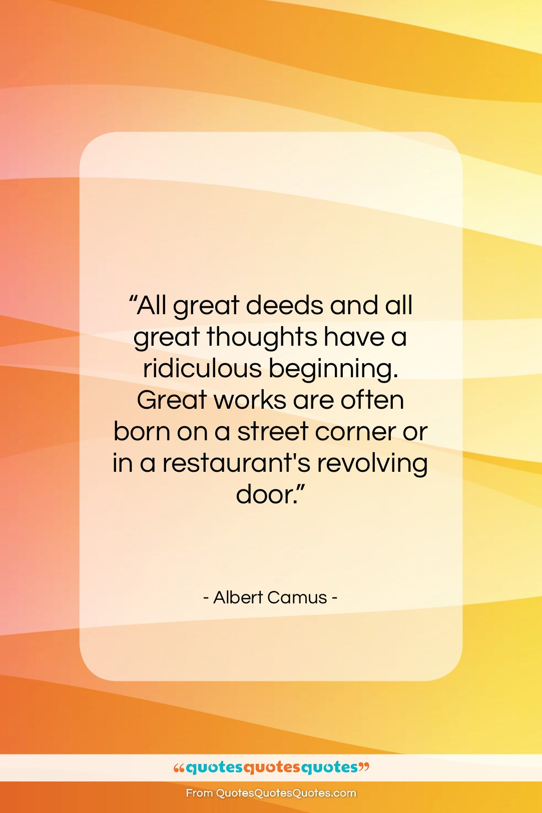 """Albert Camus quote: """"All great deeds and all great thoughts…""""- at QuotesQuotesQuotes.com"""