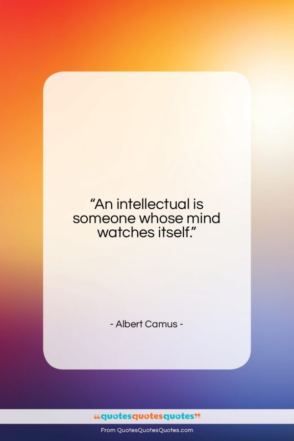 """Albert Camus quote: """"An intellectual is someone whose mind watches…""""- at QuotesQuotesQuotes.com"""