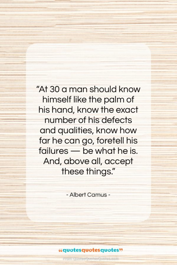 """Albert Camus quote: """"At 30 a man should know himself…""""- at QuotesQuotesQuotes.com"""