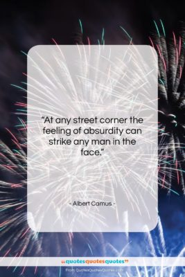 """Albert Camus quote: """"At any street corner the feeling of…""""- at QuotesQuotesQuotes.com"""