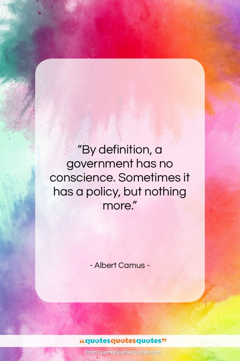 """Albert Camus quote: """"By definition, a government has no conscience….""""- at QuotesQuotesQuotes.com"""