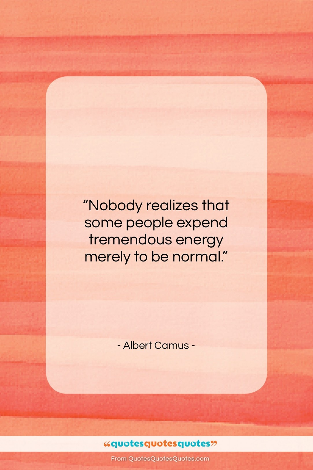 """Albert Camus quote: """"Nobody realizes that some people expend tremendous…""""- at QuotesQuotesQuotes.com"""