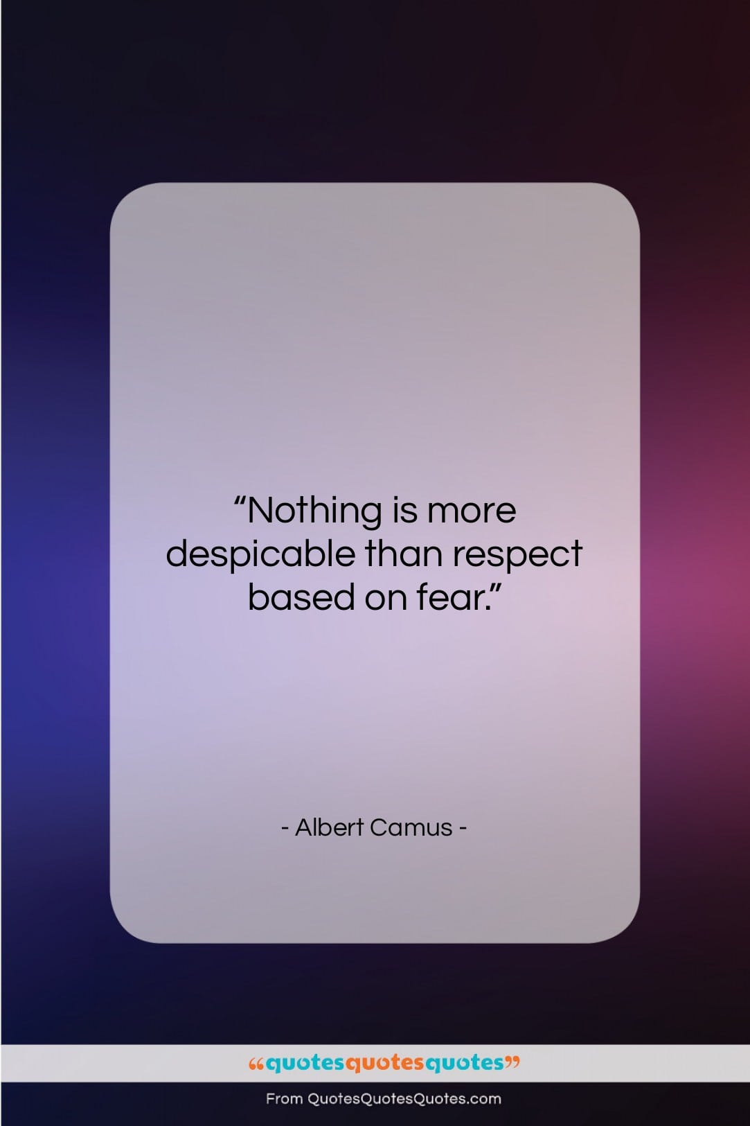 """Albert Camus quote: """"Nothing is more despicable than respect based…""""- at QuotesQuotesQuotes.com"""