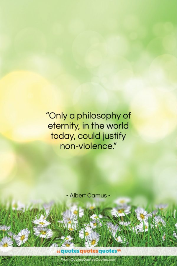 """Albert Camus quote: """"Only a philosophy of eternity, in the…""""- at QuotesQuotesQuotes.com"""