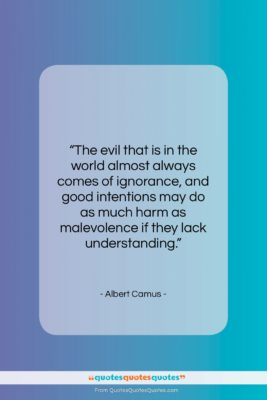 """Albert Camus quote: """"The evil that is in the world…""""- at QuotesQuotesQuotes.com"""