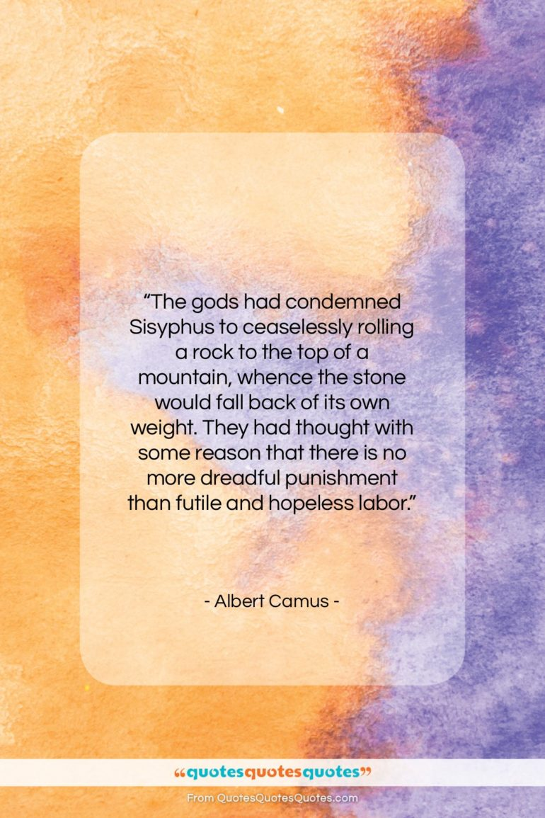 """Albert Camus quote: """"The gods had condemned Sisyphus to ceaselessly…""""- at QuotesQuotesQuotes.com"""