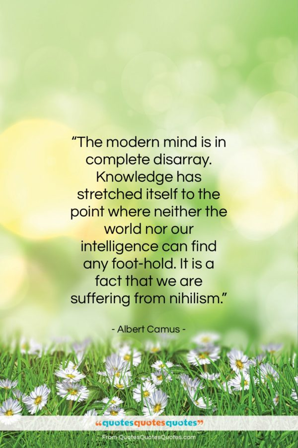 """Albert Camus quote: """"The modern mind is in complete disarray…""""- at QuotesQuotesQuotes.com"""