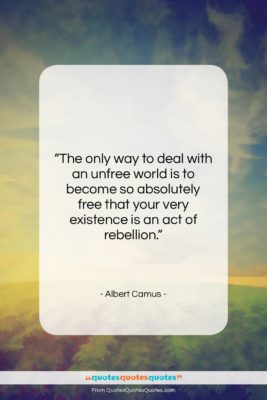 """Albert Camus quote: """"The only way to deal with an…""""- at QuotesQuotesQuotes.com"""
