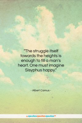"""Albert Camus quote: """"The struggle itself towards the heights is…""""- at QuotesQuotesQuotes.com"""