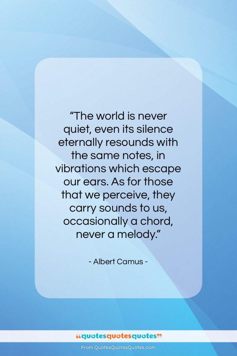 """Albert Camus quote: """"The world is never quiet…""""- at QuotesQuotesQuotes.com"""