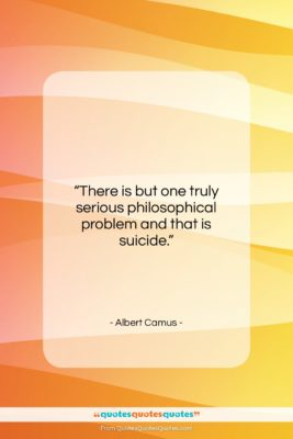 """Albert Camus quote: """"There is but one truly serious philosophical…""""- at QuotesQuotesQuotes.com"""