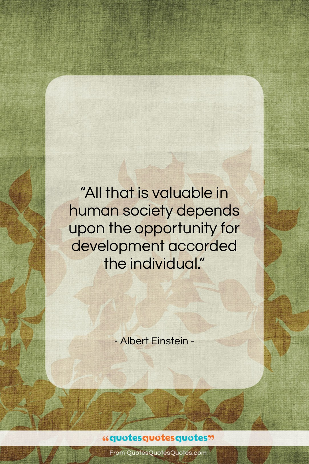 """Albert Einstein quote: """"All that is valuable in human society…""""- at QuotesQuotesQuotes.com"""