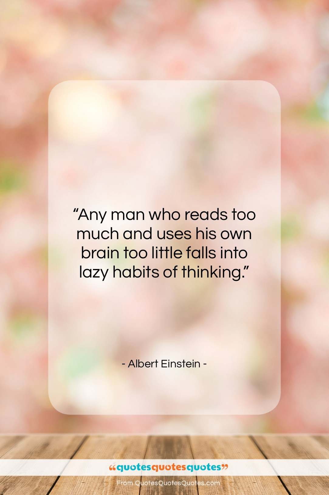 """Albert Einstein quote: """"Any man who reads too much and…""""- at QuotesQuotesQuotes.com"""
