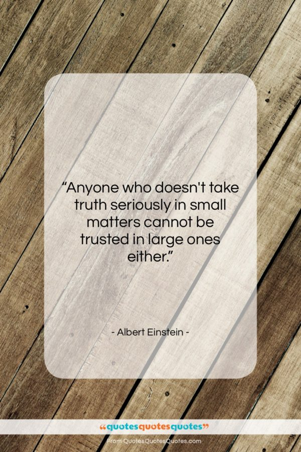 """Albert Einstein quote: """"Anyone who doesn't take truth seriously in…""""- at QuotesQuotesQuotes.com"""