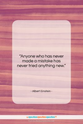 """Albert Einstein quote: """"Anyone who has never made a mistake…""""- at QuotesQuotesQuotes.com"""