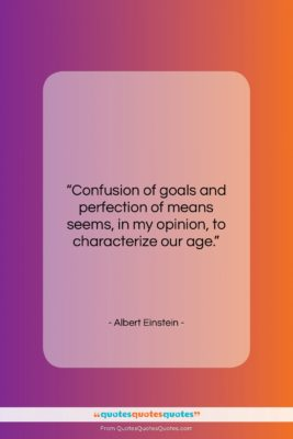 """Albert Einstein quote: """"Confusion of goals and perfection of means…""""- at QuotesQuotesQuotes.com"""