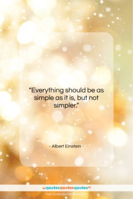 "Albert Einstein quote: ""Everything should be as simple as it…""- at QuotesQuotesQuotes.com"