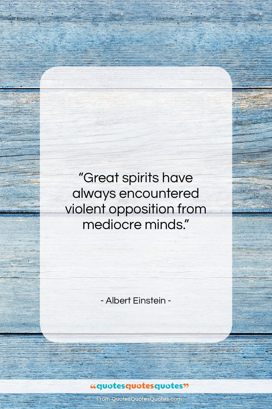 """Albert Einstein quote: """"Great spirits have always encountered violent opposition…""""- at QuotesQuotesQuotes.com"""