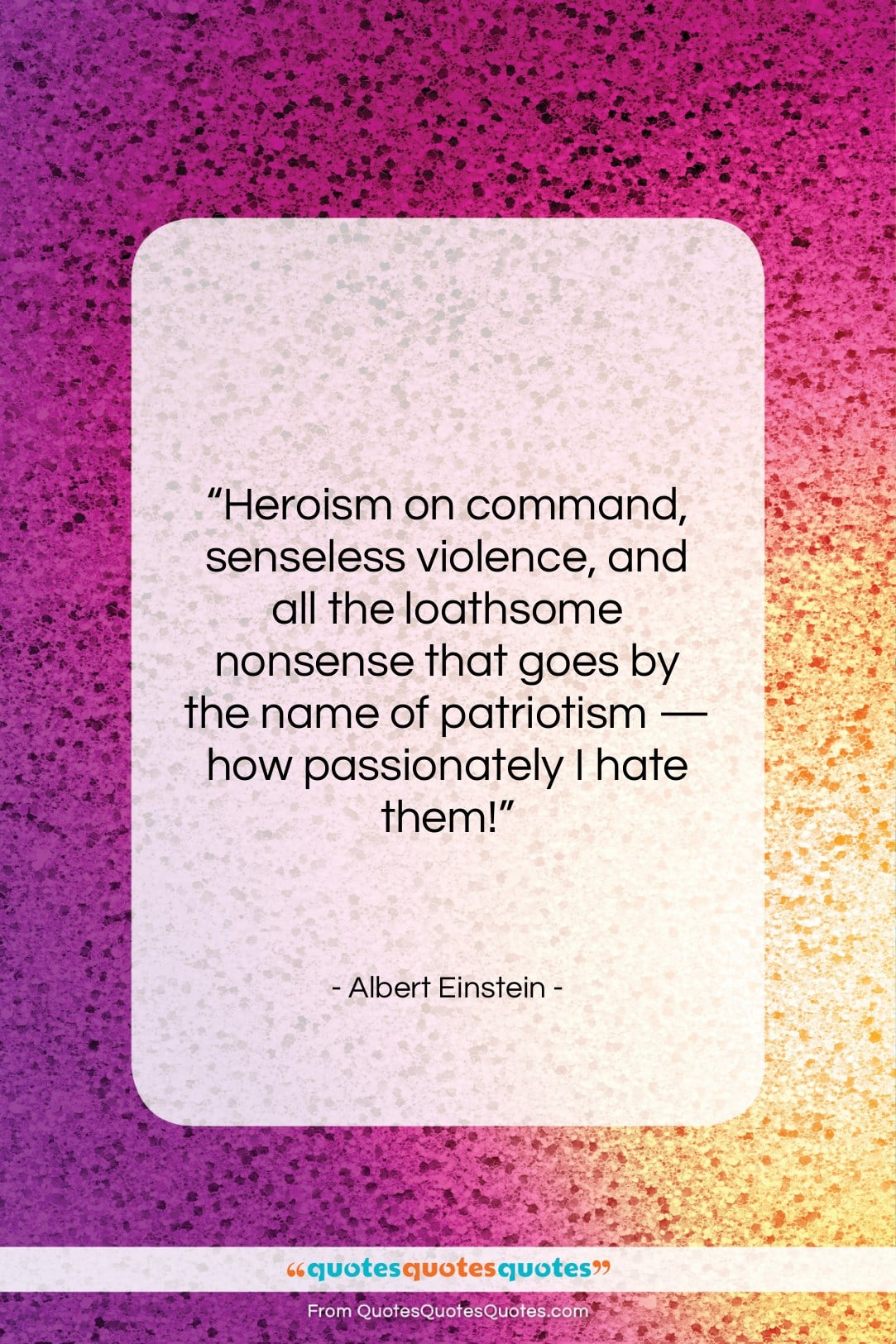 """Albert Einstein quote: """"Heroism on command, senseless violence, and all…""""- at QuotesQuotesQuotes.com"""