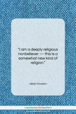 "Albert Einstein quote: ""I am a deeply religious nonbeliever —…""- at QuotesQuotesQuotes.com"