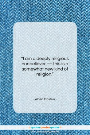 """Albert Einstein quote: """"I am a deeply religious nonbeliever —…""""- at QuotesQuotesQuotes.com"""
