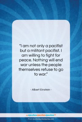 """Albert Einstein quote: """"I am not only a pacifist but…""""- at QuotesQuotesQuotes.com"""