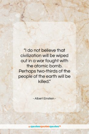 """Albert Einstein quote: """"I do not believe that civilization will…""""- at QuotesQuotesQuotes.com"""