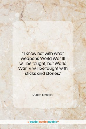 "Albert Einstein quote: ""I know not with what weapons World…""- at QuotesQuotesQuotes.com"