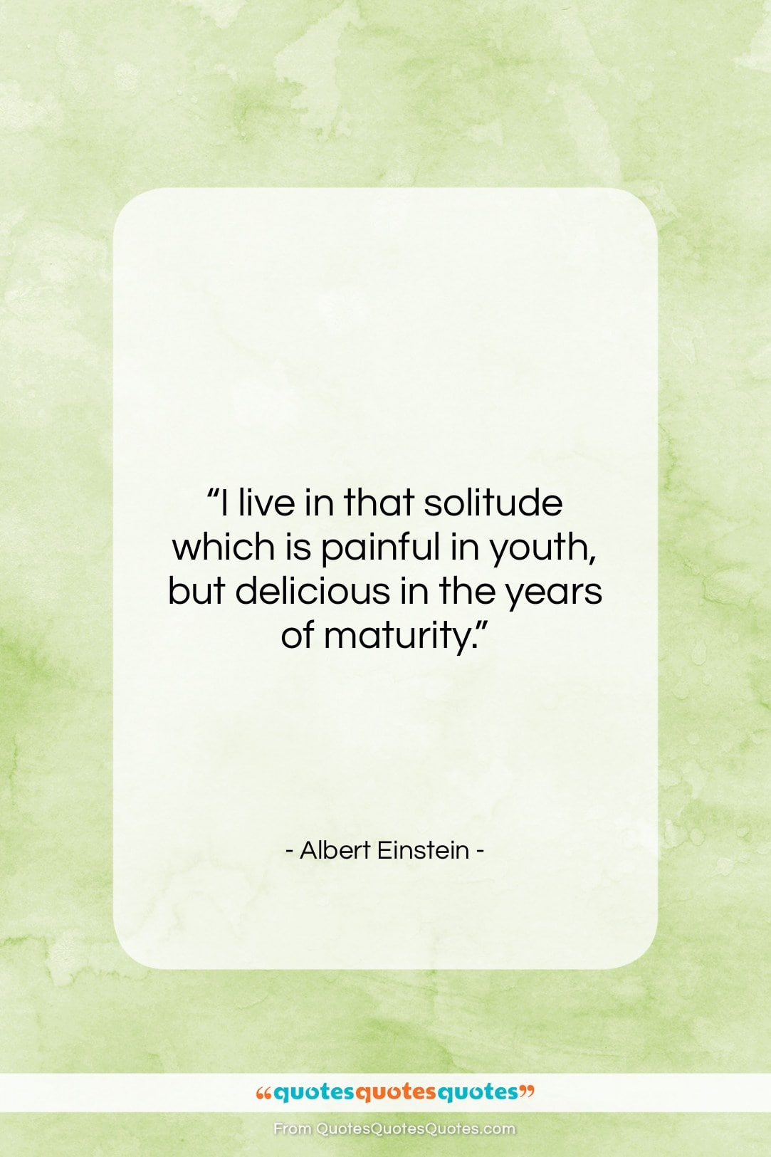 "Albert Einstein quote: ""I live in that solitude which is…""- at QuotesQuotesQuotes.com"