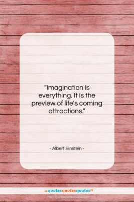 """Albert Einstein quote: """"Imagination is everything. It is the preview…""""- at QuotesQuotesQuotes.com"""