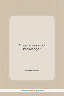 """Albert Einstein quote: """"Information is not knowledge….""""- at QuotesQuotesQuotes.com"""