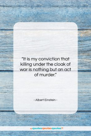 "Albert Einstein quote: ""It is my conviction that killing under…""- at QuotesQuotesQuotes.com"
