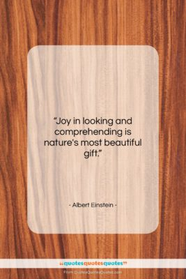 """Albert Einstein quote: """"Joy in looking and comprehending is nature's…""""- at QuotesQuotesQuotes.com"""